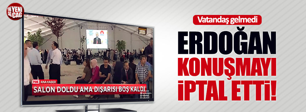 Vatandaş gelmeyince Erdoğan konuşmayı iptal etti