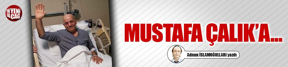Mustafa Çalık'a...