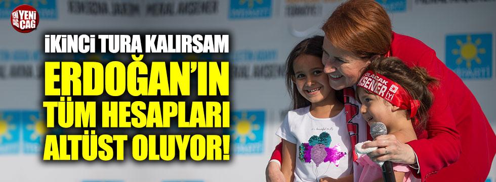 """Akşener: """"İkinci tura kalırsam Erdoğan'ın tüm hesapları altüst oluyor"""""""