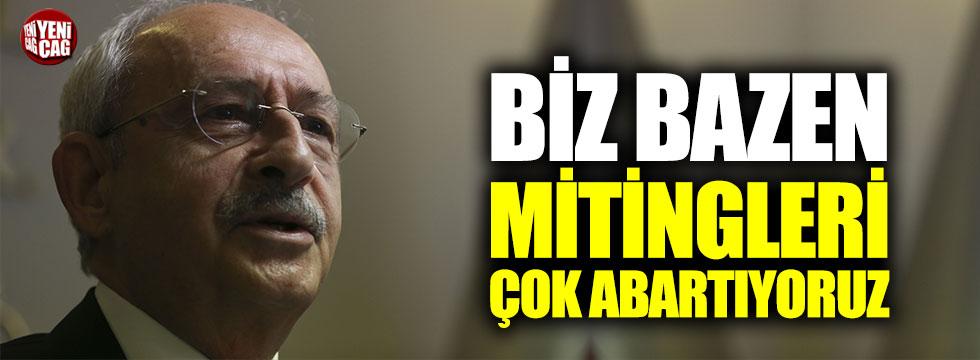"""Kılıçdaroğlu: """"Biz bazen mitingleri çok abartıyoruz"""""""