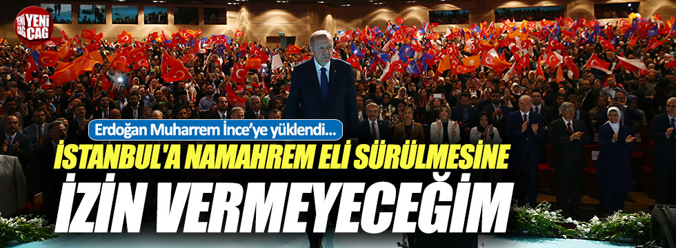 Erdoğan Muharrem İnce'ye yüklendi