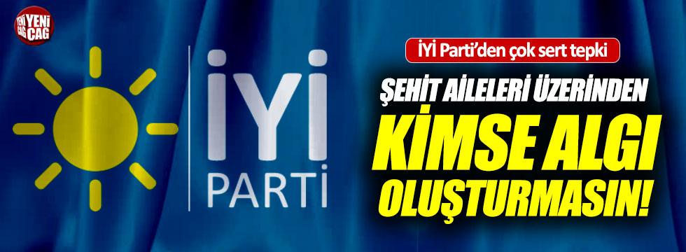 """İYİ Parti: """"Şehit aileleri üzerinden kimse algı oluşturmasın"""""""