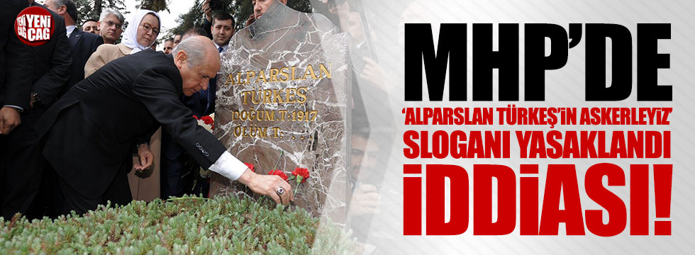 """MHP'de """"Alparslan Türkeş'in askerleriyiz"""" sloganı yasaklandı iddiası!"""