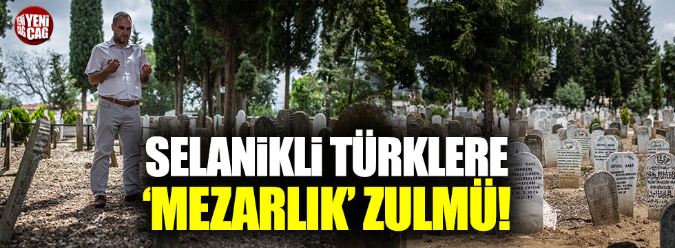 Selanikli Türklere mezarlık zulmü
