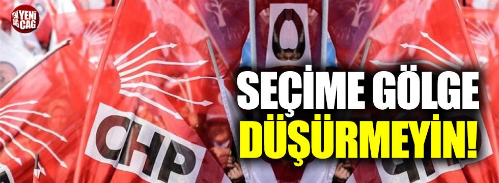 CHP: Seçime gölge düşürmeyin