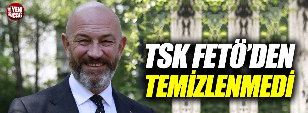 """Türkşen: """"TSK FETÖ'den temizlenmedi"""""""