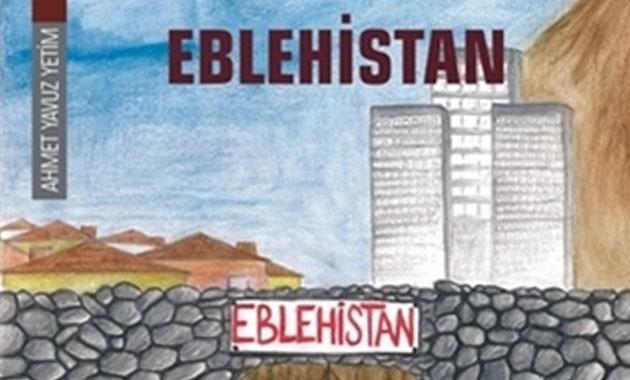 """Yetim'in son kitabı """"Eblehistan"""" çıktı"""