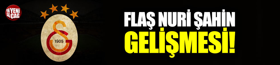 Galatasaray'da flaş Nuri Şahin gelişmesi