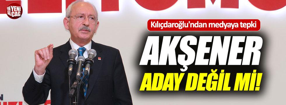 """Kılıçdaroğlu'dan medyaya tepki: """"Akşener aday değil mi?"""""""