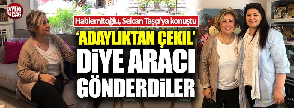 """Hablemitoğlu: """"Adaylıktan çekil diye aracı gönderdiler"""""""