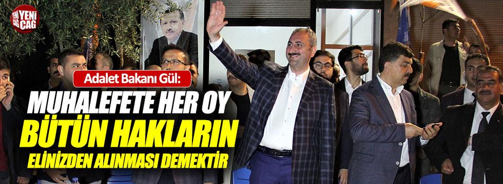 """Adalet Bakanı: """"Muhalefete verilen oy bütün haklarınızın elinizden alınması demektir"""""""