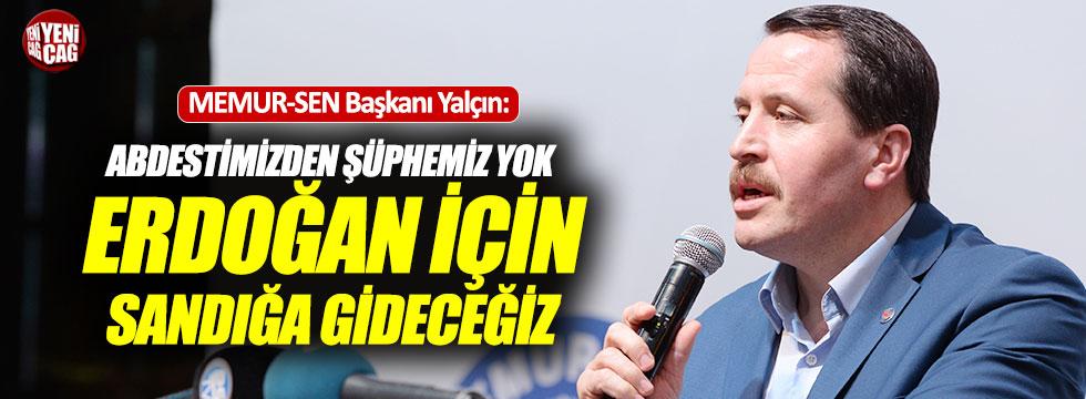 """MEMUR-SEN Başkanı Yalçın: """"Erdoğan için sandığa gideceğiz"""""""