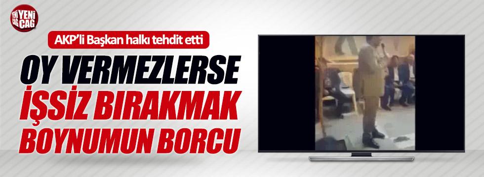 AKP'li Başkan'dan halka tehdit