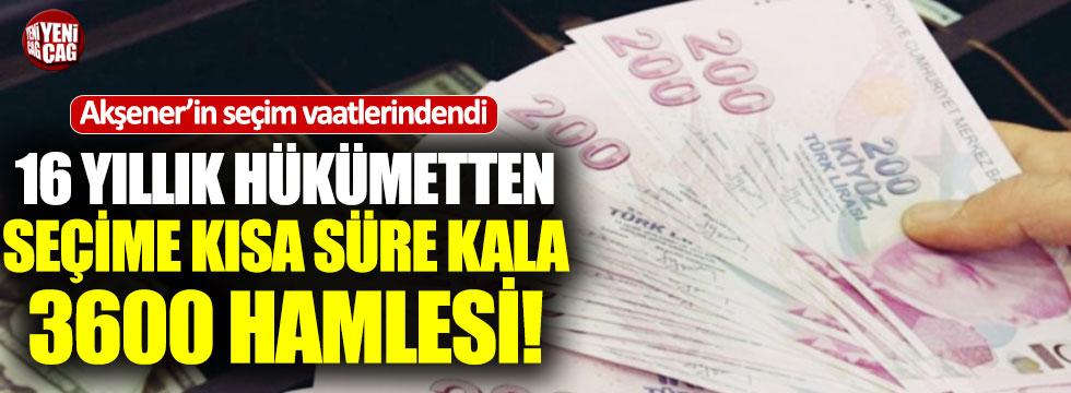 Akşener'in seçim vaadiydi: Hükümetten 3600 hamlesi