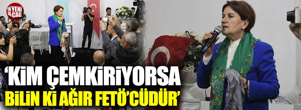"""Akşener: Kim çemkiriyorsa bilin ki ağır FETÖ'cüdür"""""""