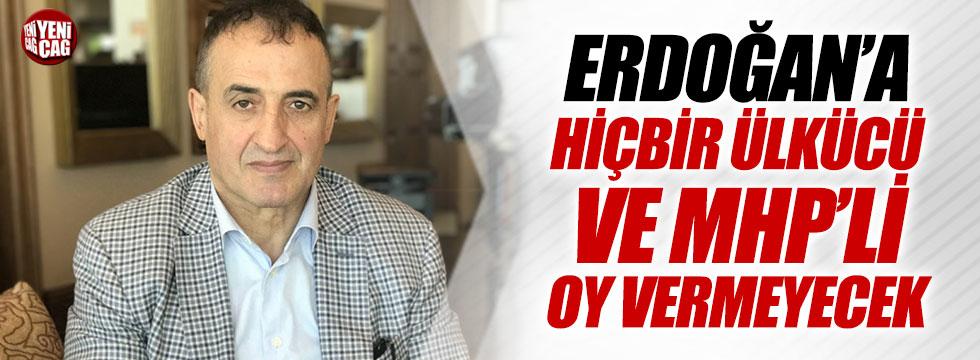 """""""Erdoğan'a hiçbir ülkücü ve MHP'li oy vermeyecek"""""""