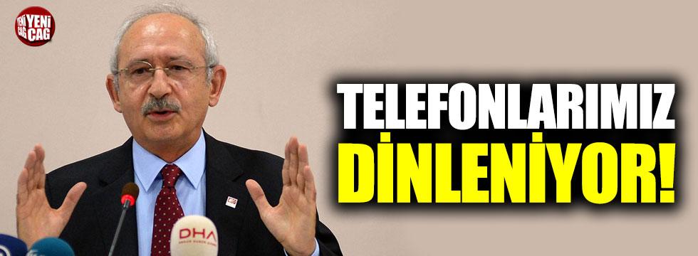 """Kılıçdaroğlu: """"Telefonlarımız dinleniyor"""""""