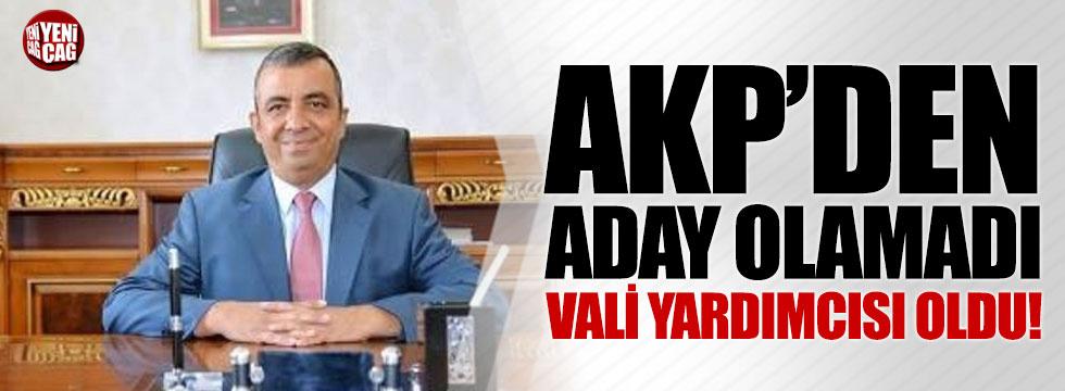 AKP'den aday olamadı, vali yardımcısı oldu!