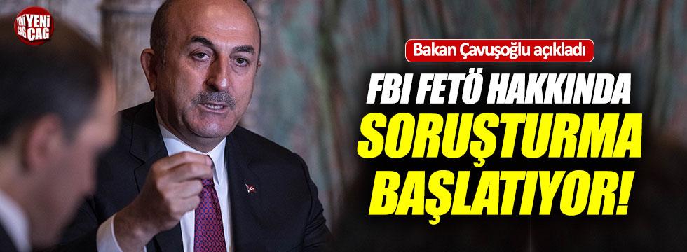 """Çavuşoğlu: """"FBI FETÖ hakkında soruşturma başlatıyor"""""""