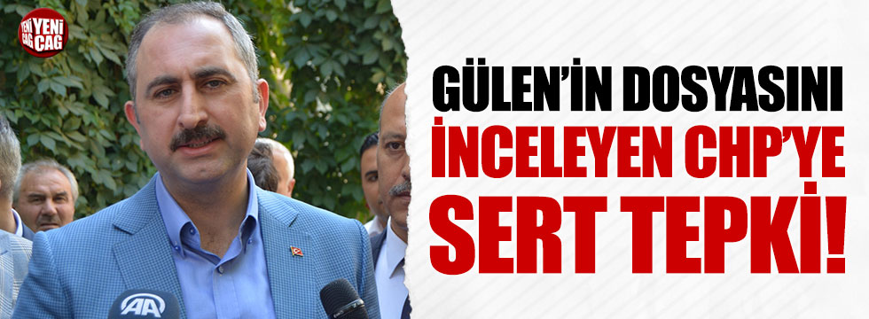 Gülen'in dosyasını inceleyen CHP'ye sert tepki