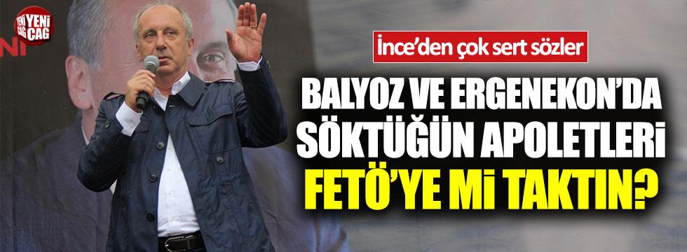 Muharrem İnce: Balyoz ve Ergenekon'da söktüğün apoletleri FETÖ'ye mi taktın?