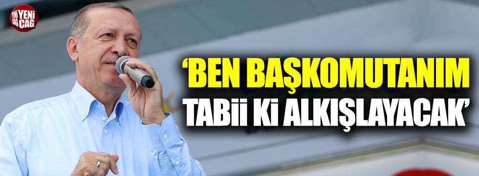 """Erdoğan: """"Ben Başkomutanım, tabii ki alkışlayacak"""""""