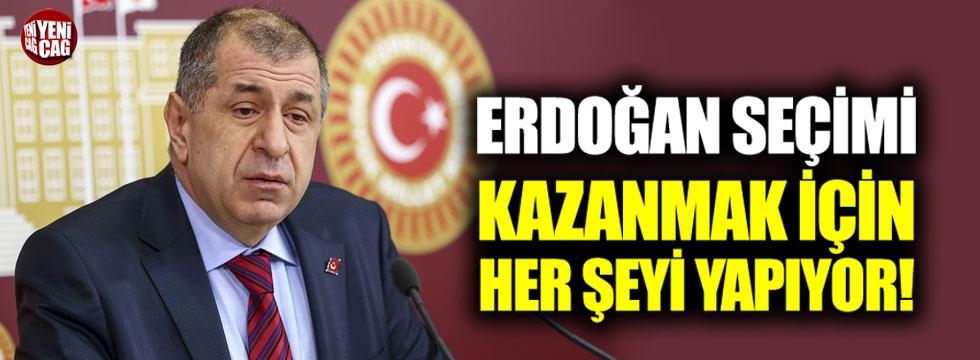 """Özdağ: """"Erdoğan seçimleri kazanmak için her şeyi kullanıyor"""""""
