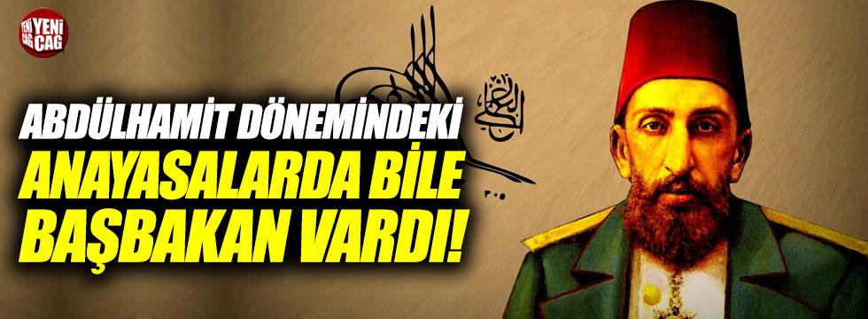 """""""Abdülhamit dönemindeki anayasalarda bile başbakan vardı"""""""