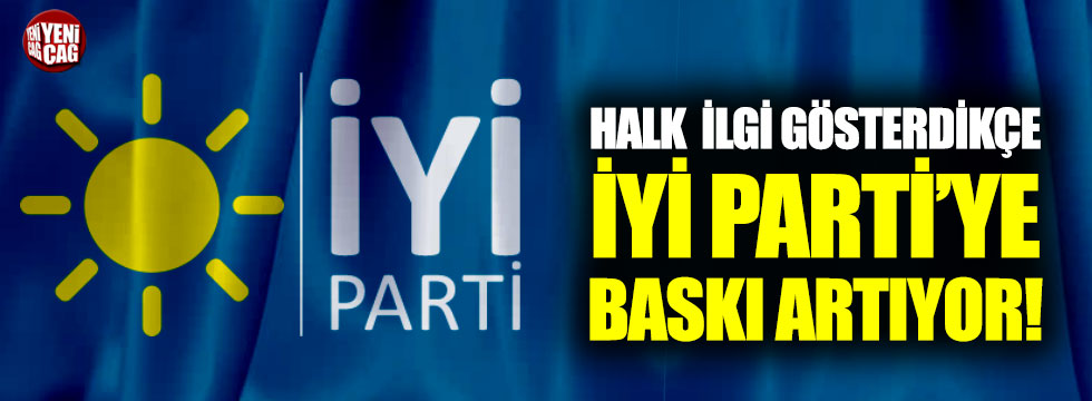 Halk ilgi gösterdikçe İYİ Parti'ye baskı artıyor