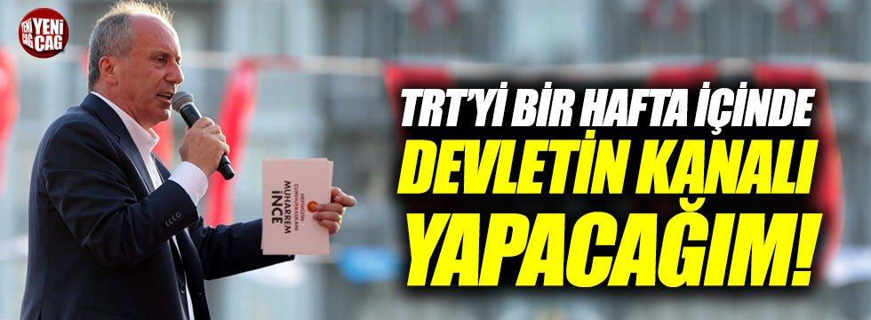 """İnce: """"TRT'yi bir hafta içinde devletin kanalı yapacağım"""""""