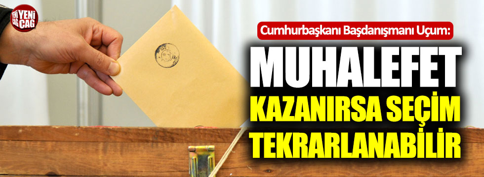 """""""Parlamentoyu muhalefet kazanırsa seçimler tekrarlanabilir"""""""