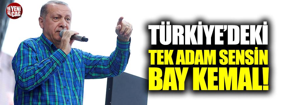 """Erdoğan: """"Türkiye'deki tek adam sensin Bay Kemal"""""""