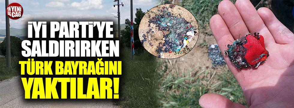 İYİ Parti'ye saldırırken Türk bayrağını yaktılar!