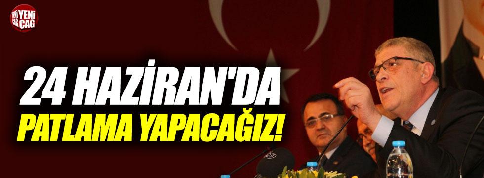 """Dervişoğlu: """"24 Haziran'da patlama yapacağız!"""""""