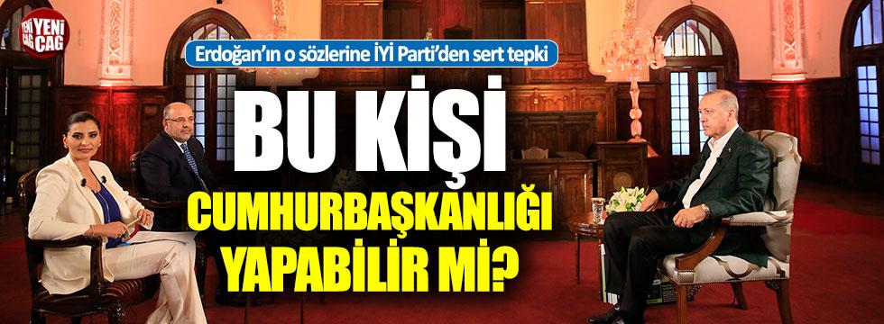 """İYİ Parti'den Erdoğan'a sert tepki: """"Cumhurbaşkanlığı yapabilir mi?"""""""