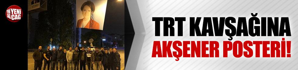 TRT kavşağına Akşener posteri