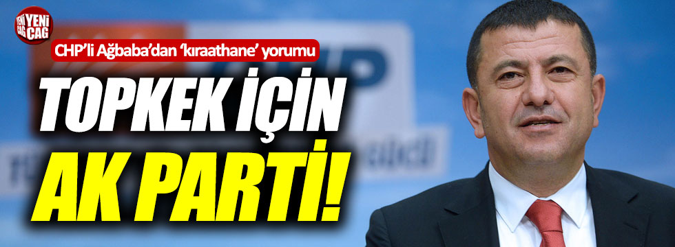 "CHP'li Ağbaba: ""Topkek için Ak Parti"""