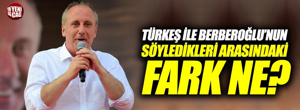 """İnce: """"Türkeş ile Berberoğlu'nun söyledikleri arasındaki fark ne?"""""""