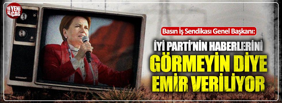 """""""İYİ Parti'nin haberlerini görmeyin emri veriliyor"""""""