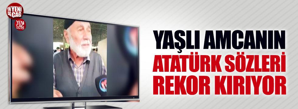 Yaşlı amcanın Atatürk sözleri rekor kırıyor