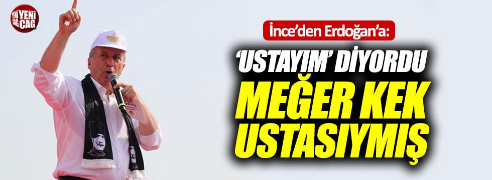 İnce'den Erdoğan'a: 'Ustayım' diyordu meğer kek ustasıymış