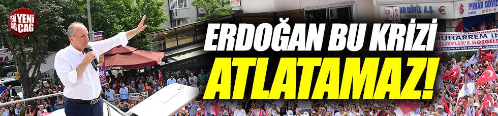 """İnce, """"Erdoğan bu krizi atlatamaz"""""""