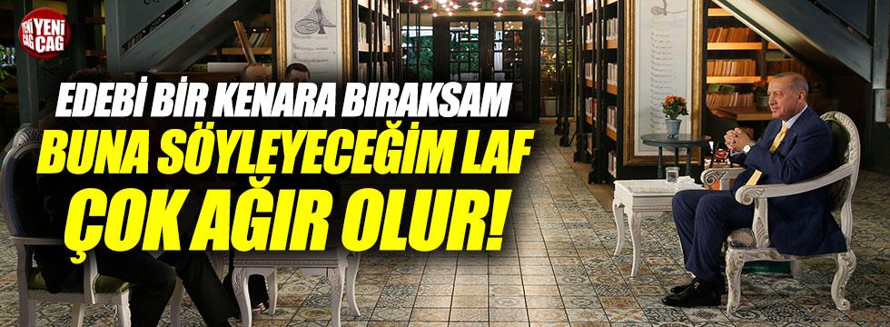 """Erdoğan """"Buna söyleyeceğim laf çok ağır olur"""""""
