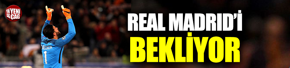 Alisson Real Madrid'i bekliyor