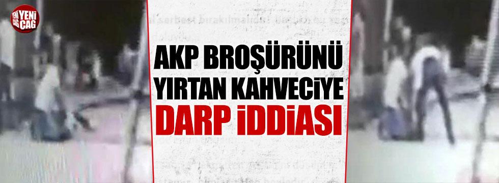 AKP broşürünü yırtan kahveciye darp iddiası