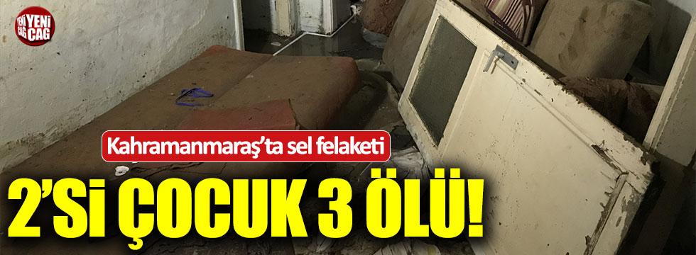 Kahramanmaraş'ta sel 3 can aldı