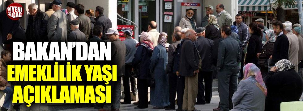 Bakan'dan emeklilik yaşı açıklaması