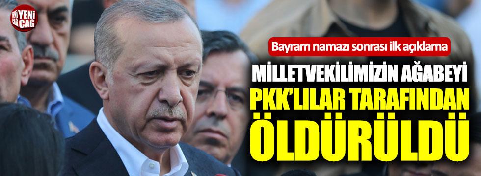 """Erdoğan: """"Milletvekilimizin ağabeyi PKK'lılar tarafından öldürüldü"""""""