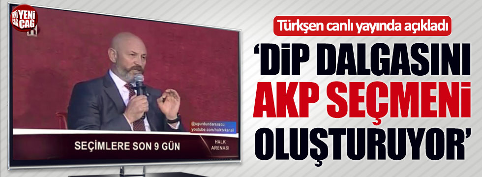 Ali Türkşen: Dip dalgasını AKP seçmeni oluşturuyor