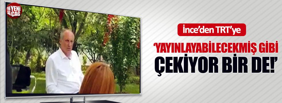 """İnce'den TRT'ye """"Yayınlayabilecekmiş gibi çekiyor bir de!"""""""